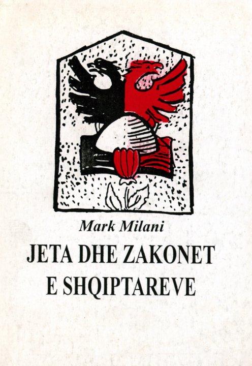 Mark Milani - Jeta dhe Zakonet e shqiptarëve - Perktheu Lazer Radi  - Tirane 1995