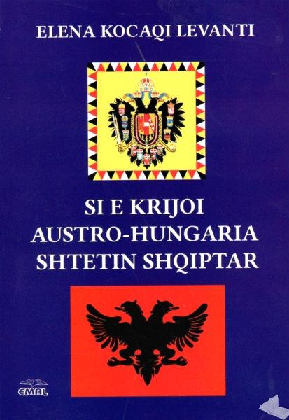 Elena Kocaqi  Si e krijoi Austro-Hungaria shtetin shqiptar