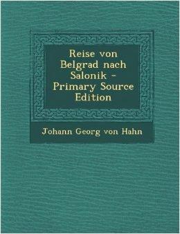 """Johann von Hahn - """"Reise von Belgrad nach Salonik"""""""