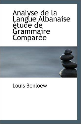 Louis Benloew - Analyse de la Langue Albanaise etude de Grammaire Comparee