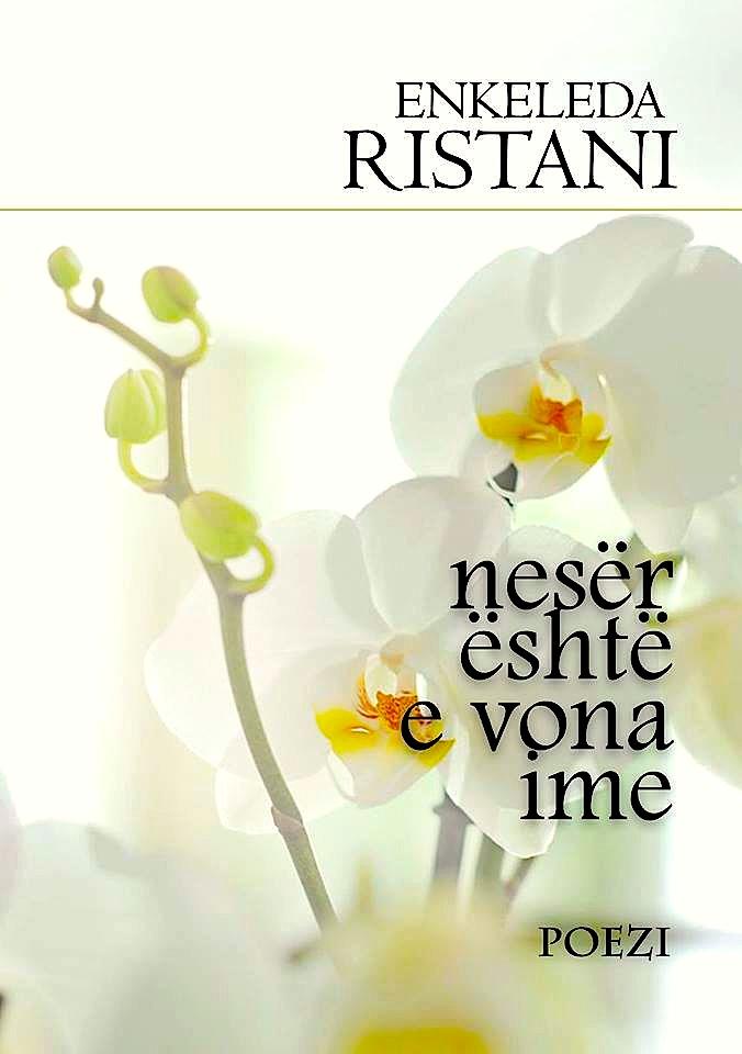 Enkeleda Ristani - Nesër është e vona ime (poezi)