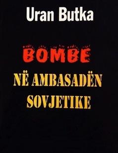 Uran Butka - Bombë në Ambasadën Sovjetike
