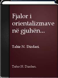Tahir Dizdari - Fjalori i Orientalizmave në Gjuhën Shqipe
