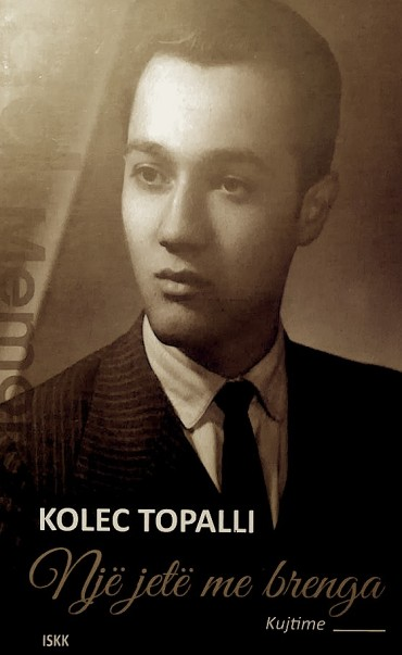 Kolec Topalli - Një jetë me brenga - kujtime