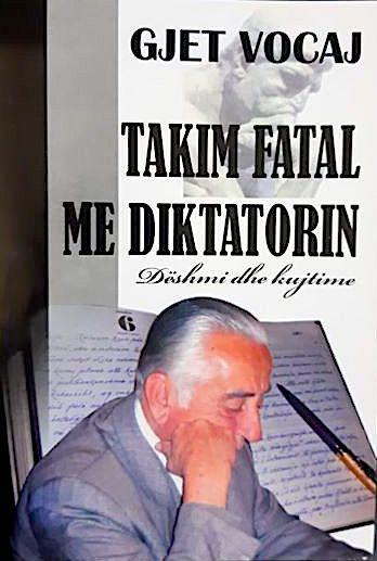 "Gjet Vocaj, ""Takim Fatal me Diktatorin"""